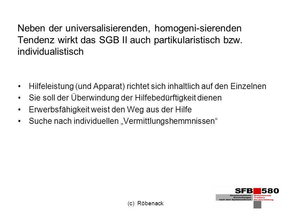 (c) Röbenack Neben der universalisierenden, homogeni-sierenden Tendenz wirkt das SGB II auch partikularistisch bzw.
