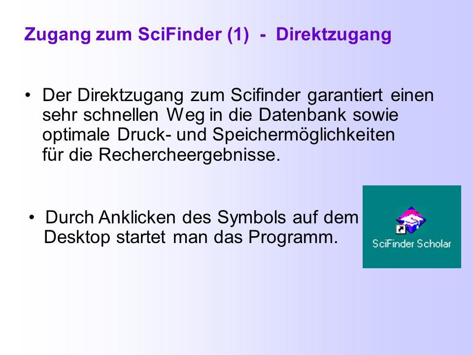Zugang zum SciFinder (1) - Direktzugang Der Direktzugang zum Scifinder garantiert einen sehr schnellen Weg in die Datenbank sowie optimale Druck- und Speichermöglichkeiten für die Rechercheergebnisse.