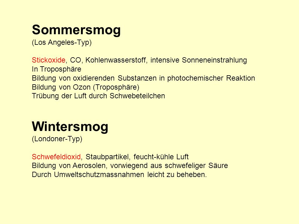 Sommersmog (Los Angeles-Typ) Stickoxide, CO, Kohlenwasserstoff, intensive Sonneneinstrahlung In Troposphäre Bildung von oxidierenden Substanzen in pho
