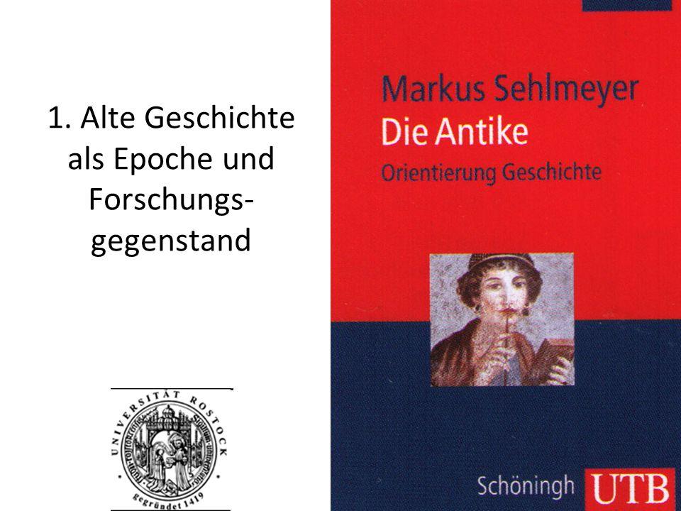 1. Alte Geschichte als Epoche und Forschungs- gegenstand