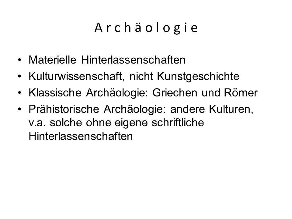 A r c h ä o l o g i e Materielle Hinterlassenschaften Kulturwissenschaft, nicht Kunstgeschichte Klassische Archäologie: Griechen und Römer Prähistoris