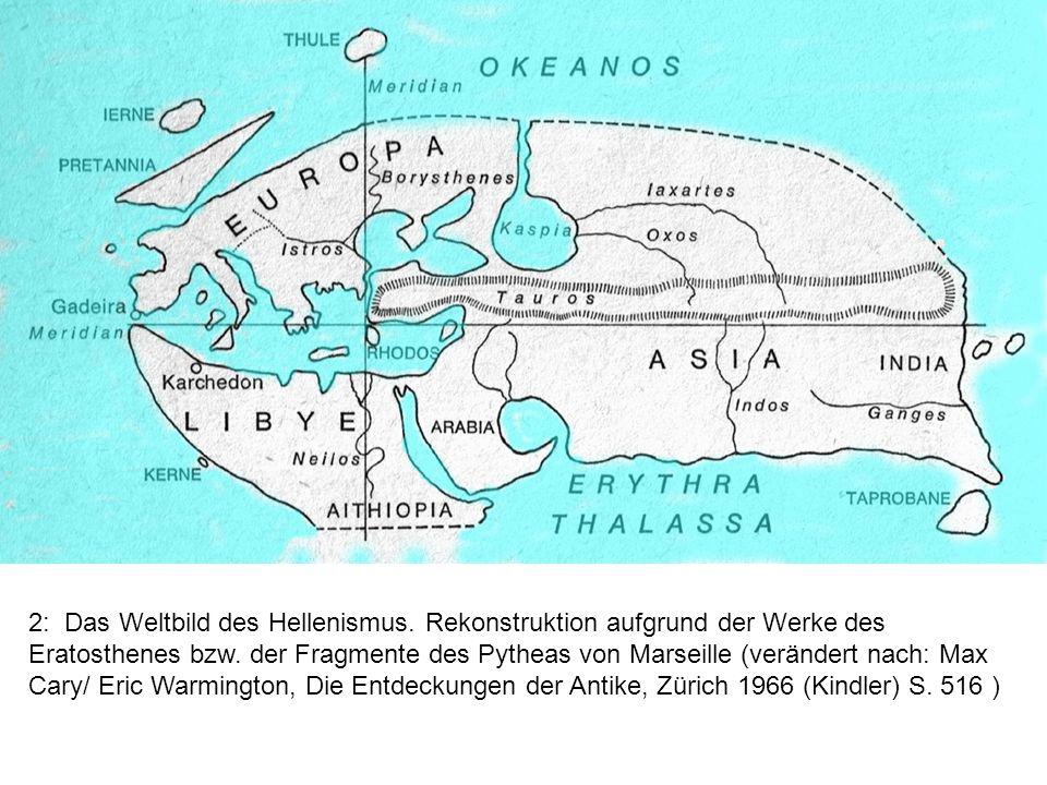 2: Das Weltbild des Hellenismus. Rekonstruktion aufgrund der Werke des Eratosthenes bzw. der Fragmente des Pytheas von Marseille (verändert nach: Max