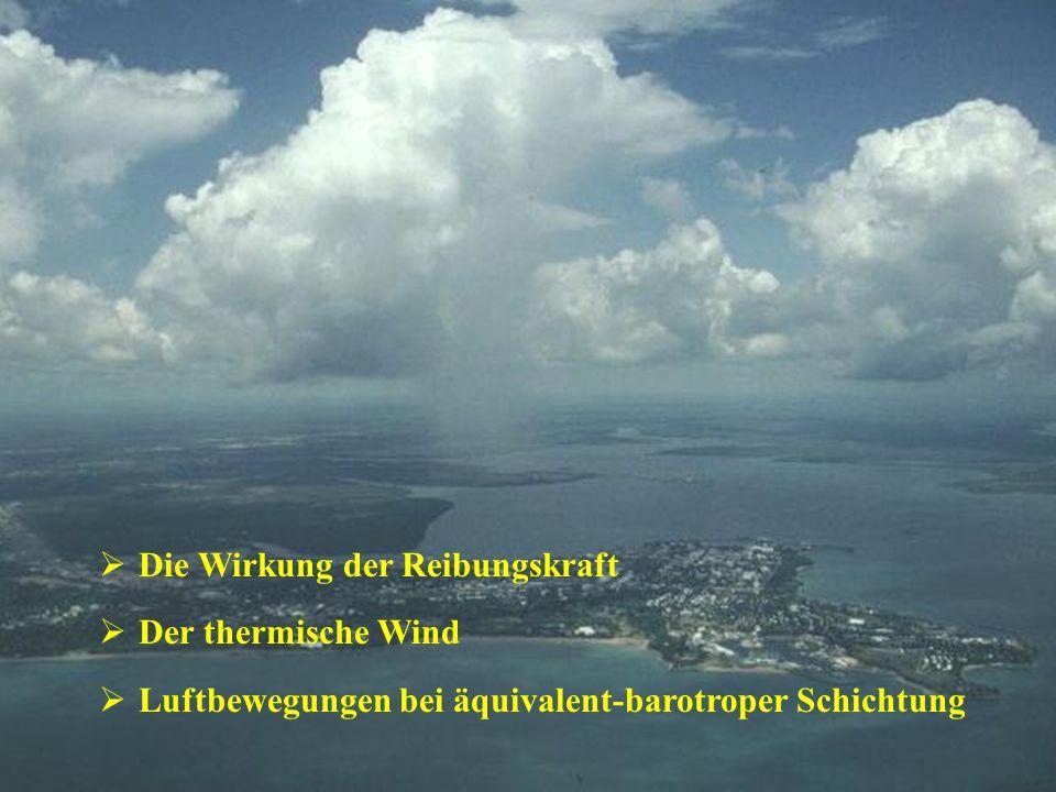 Die Wirkung der Reibungskraft Der thermische Wind Luftbewegungen bei äquivalent-barotroper Schichtung