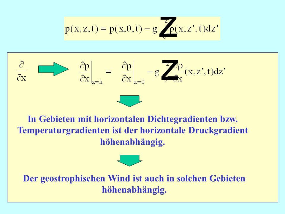 In Gebieten mit horizontalen Dichtegradienten bzw. Temperaturgradienten ist der horizontale Druckgradient höhenabhängig. Der geostrophischen Wind ist