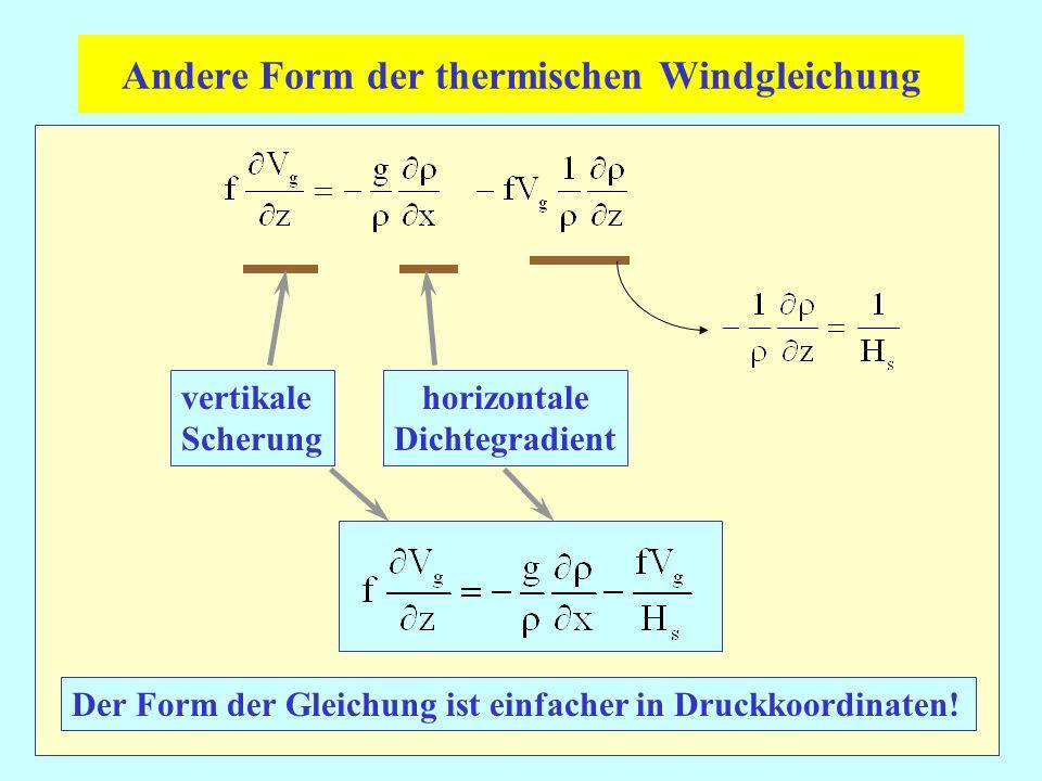 vertikale Scherung horizontale Dichtegradient Andere Form der thermischen Windgleichung Der Form der Gleichung ist einfacher in Druckkoordinaten!