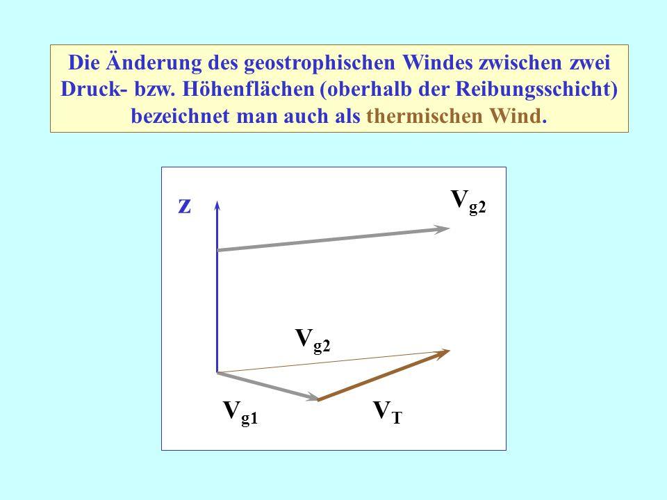 Die Änderung des geostrophischen Windes zwischen zwei Druck- bzw. Höhenflächen (oberhalb der Reibungsschicht) bezeichnet man auch als thermischen Wind