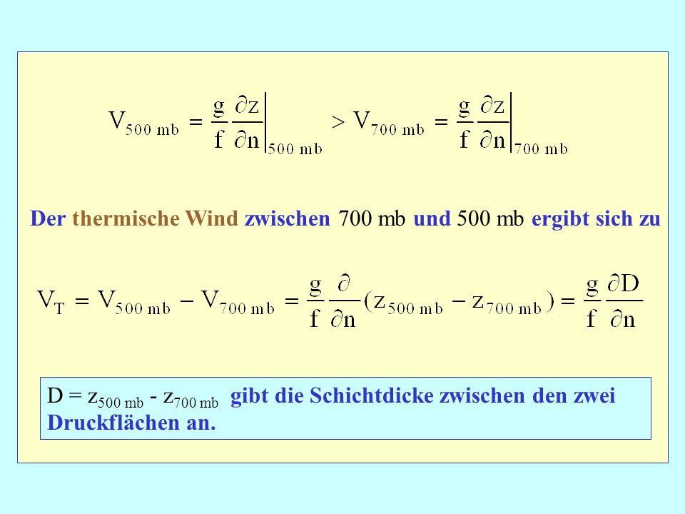 Der thermische Wind zwischen 700 mb und 500 mb ergibt sich zu D = z 500 mb - z 700 mb gibt die Schichtdicke zwischen den zwei Druckflächen an.