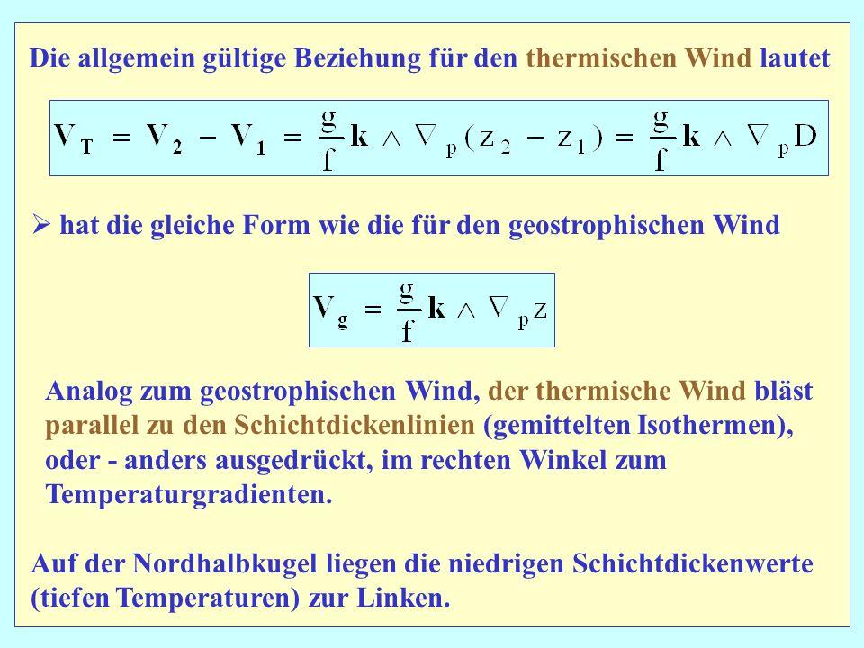 Die allgemein gültige Beziehung für den thermischen Wind lautet hat die gleiche Form wie die für den geostrophischen Wind Analog zum geostrophischen W