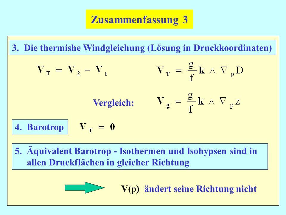 3. Die thermishe Windgleichung (Lösung in Druckkoordinaten) Vergleich: Zusammenfassung 3 4. Barotrop 5. Äquivalent Barotrop - Isothermen und Isohypsen