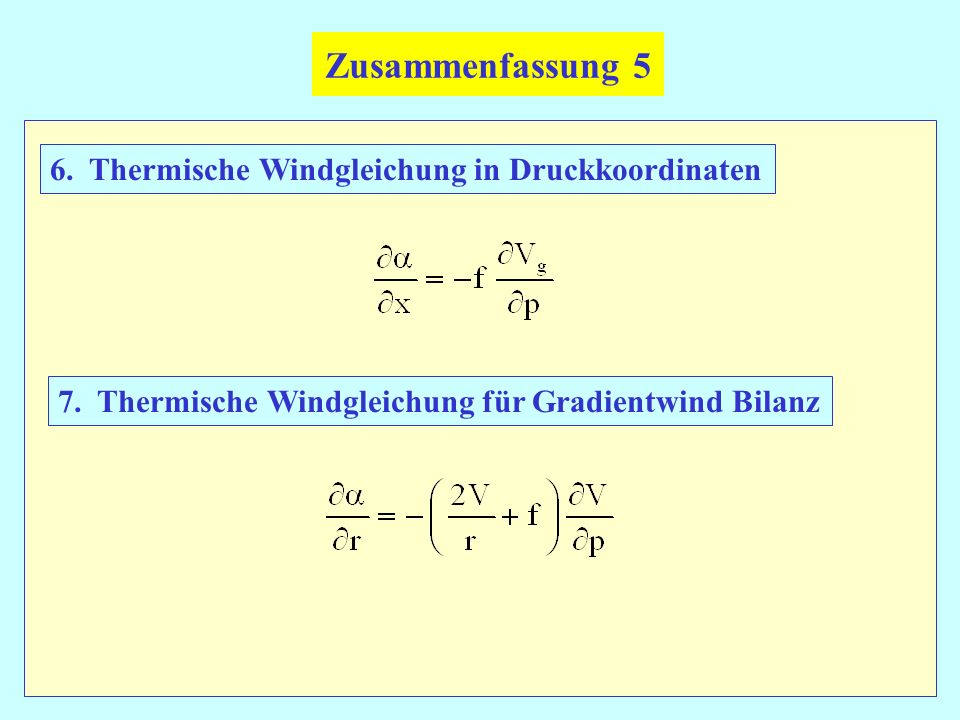 Zusammenfassung 5 6. Thermische Windgleichung in Druckkoordinaten 7. Thermische Windgleichung für Gradientwind Bilanz