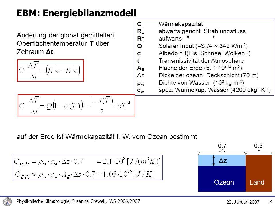 23. Januar 2007 Physikalische Klimatologie, Susanne Crewell, WS 2006/2007 8 EBM: Energiebilanzmodell CWärmekapazität Rabwärts gericht. Strahlungsfluss