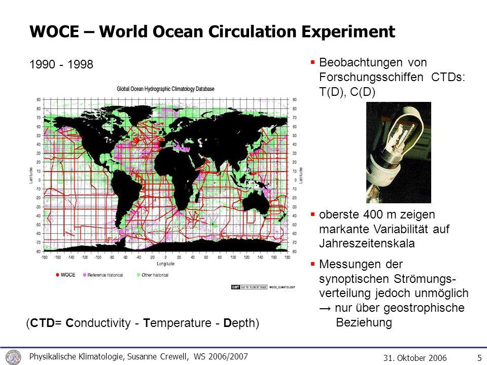 31. Oktober 2006 Physikalische Klimatologie, Susanne Crewell, WS 2006/2007 5 WOCE – World Ocean Circulation Experiment 1990 - 1998 Beobachtungen von F
