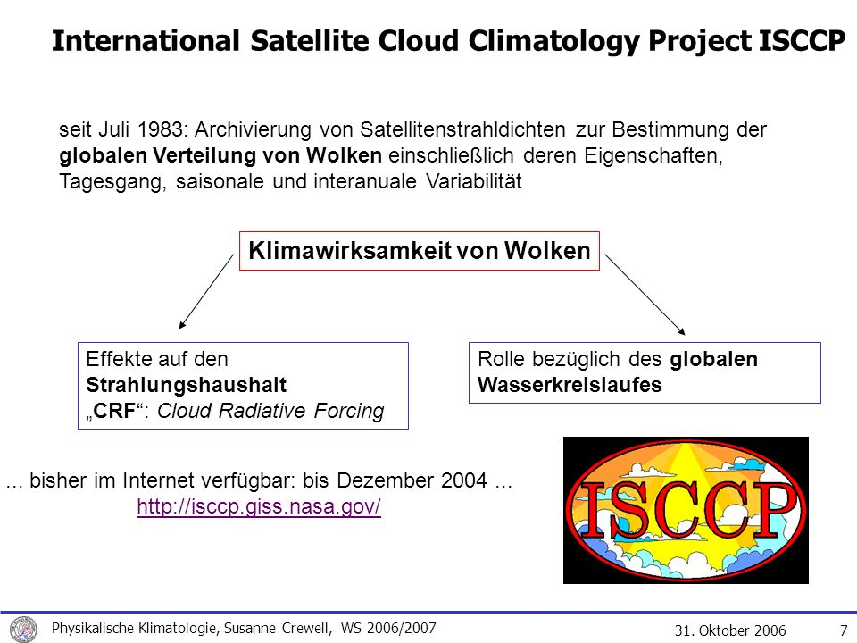 31. Oktober 2006 Physikalische Klimatologie, Susanne Crewell, WS 2006/2007 7 International Satellite Cloud Climatology Project ISCCP seit Juli 1983: A