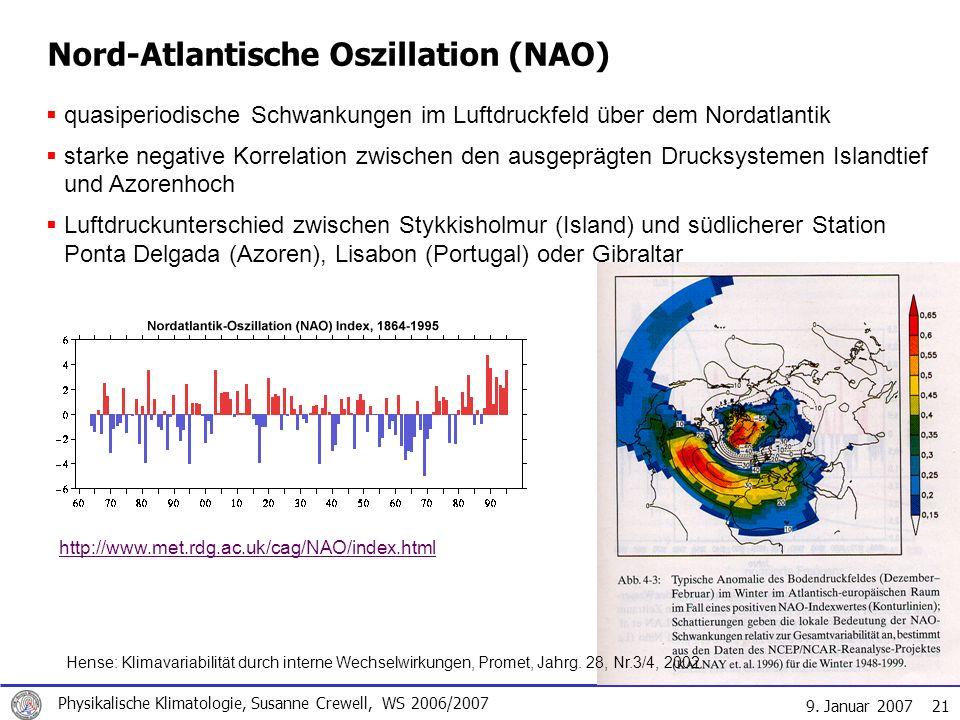 9. Januar 2007 Physikalische Klimatologie, Susanne Crewell, WS 2006/2007 21 Nord-Atlantische Oszillation (NAO) Hense: Klimavariabilität durch interne