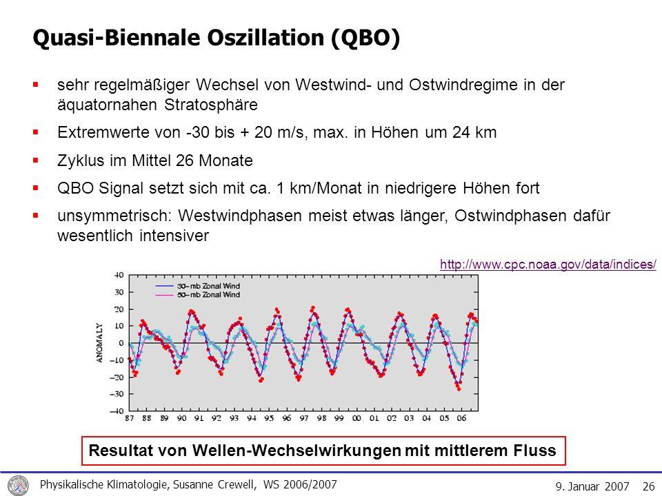 9. Januar 2007 Physikalische Klimatologie, Susanne Crewell, WS 2006/2007 26 Quasi-Biennale Oszillation (QBO) sehr regelmäßiger Wechsel von Westwind- u