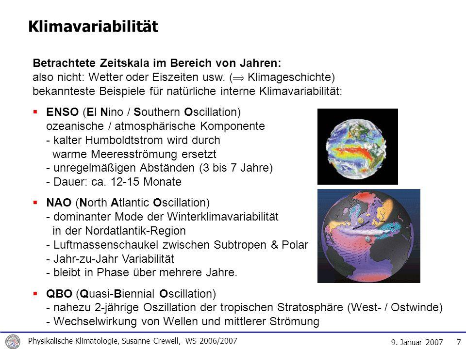 9. Januar 2007 Physikalische Klimatologie, Susanne Crewell, WS 2006/2007 7 Klimavariabilität Betrachtete Zeitskala im Bereich von Jahren: also nicht: