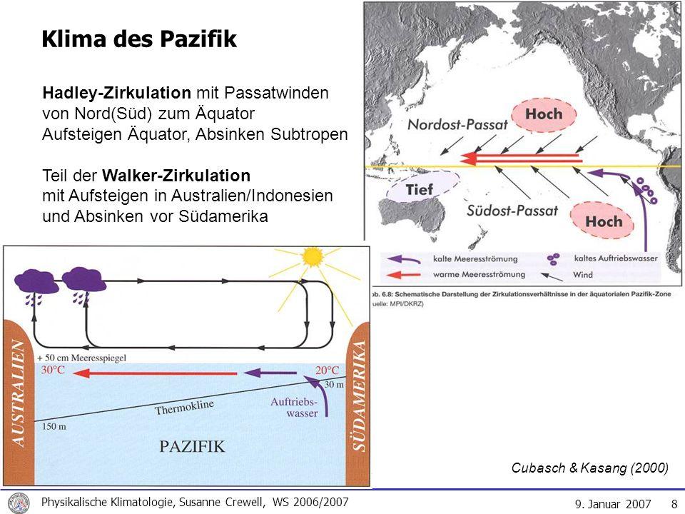 9. Januar 2007 Physikalische Klimatologie, Susanne Crewell, WS 2006/2007 8 Klima des Pazifik Hadley-Zirkulation mit Passatwinden von Nord(Süd) zum Äqu