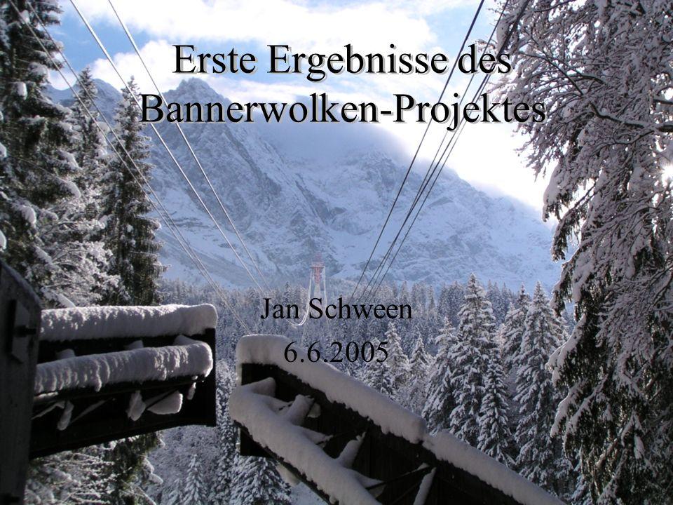 Erste Ergebnisse des Bannerwolken-Projektes Jan Schween 6.6.2005
