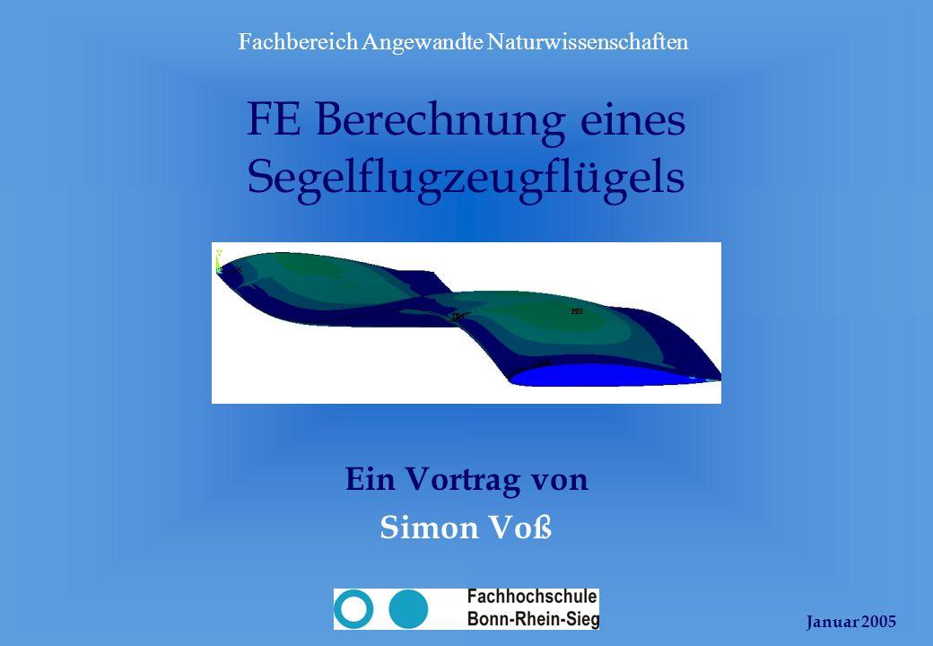 Januar 2005 Fachbereich Angewandte Naturwissenschaften Ein Vortrag von Simon Voß FE Berechnung eines Segelflugzeugflügels