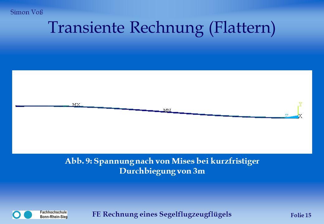 FE Rechnung eines Segelflugzeugflügels Folie 15 Transiente Rechnung (Flattern) Abb. 9: Spannung nach von Mises bei kurzfristiger Durchbiegung von 3m S