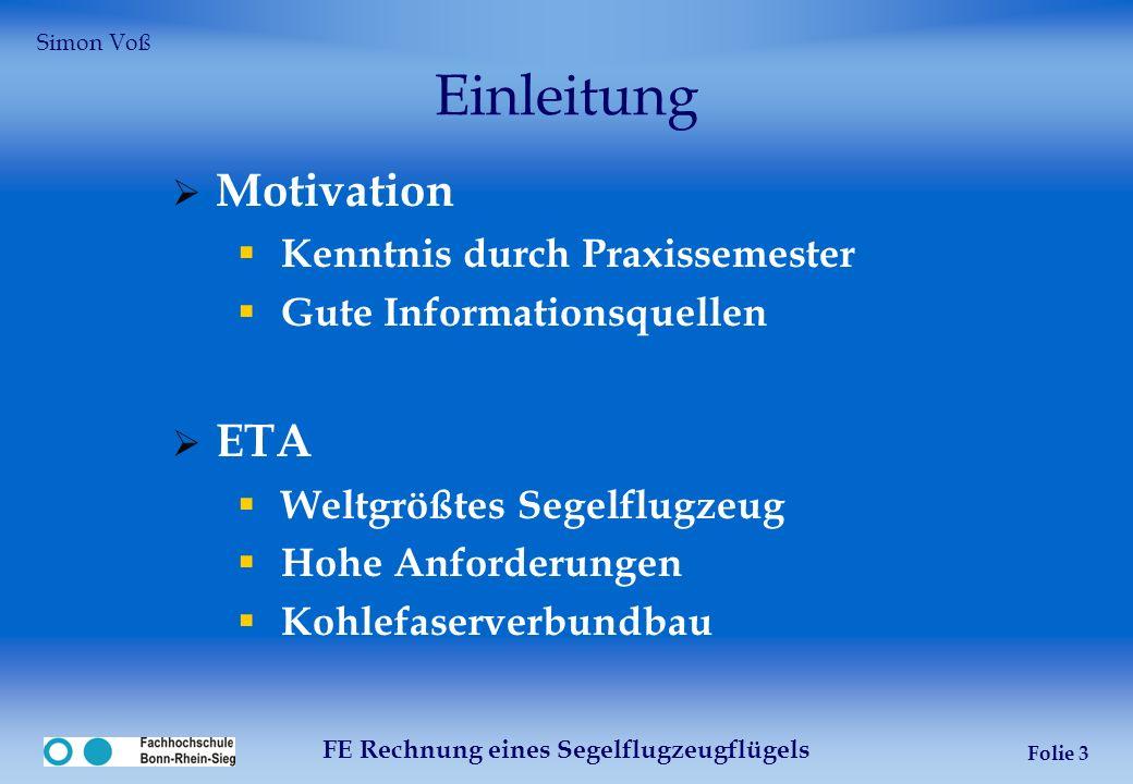 FE Rechnung eines Segelflugzeugflügels Folie 3 Einleitung Motivation Kenntnis durch Praxissemester Gute Informationsquellen ETA Weltgrößtes Segelflugz