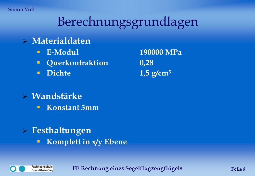 FE Rechnung eines Segelflugzeugflügels Folie 6 Berechnungsgrundlagen Materialdaten E-Modul190000 MPa Querkontraktion0,28 Dichte1,5 g/cm³ Wandstärke Ko