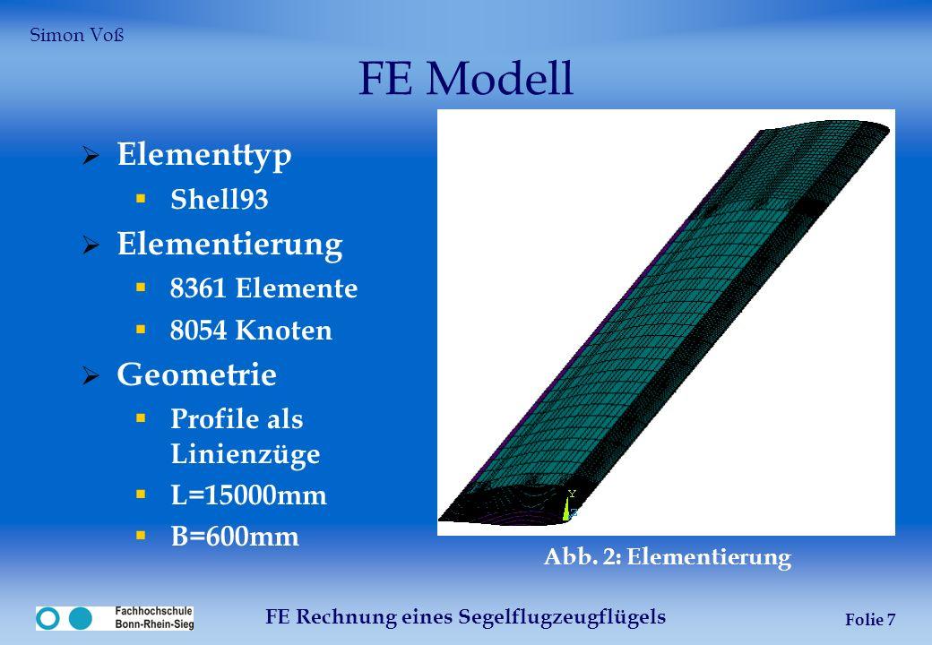 FE Rechnung eines Segelflugzeugflügels Folie 7 FE Modell Elementtyp Shell93 Elementierung 8361 Elemente 8054 Knoten Geometrie Profile als Linienzüge L