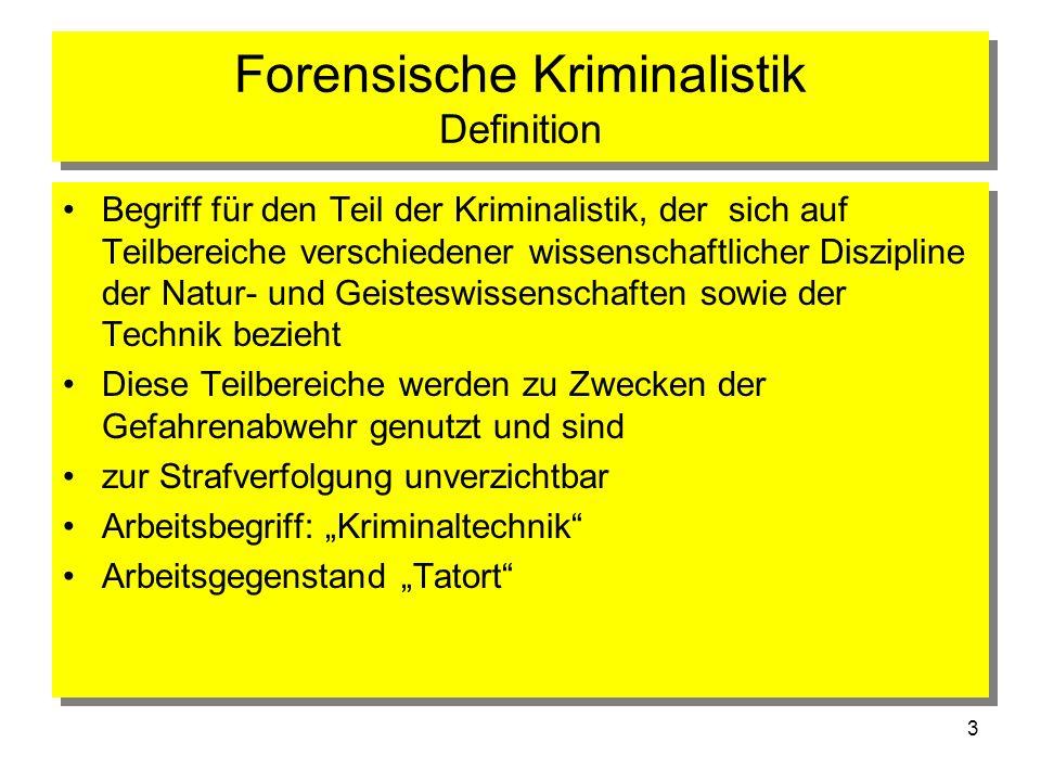 3 Forensische Kriminalistik Definition Begriff für den Teil der Kriminalistik, der sich auf Teilbereiche verschiedener wissenschaftlicher Diszipline d