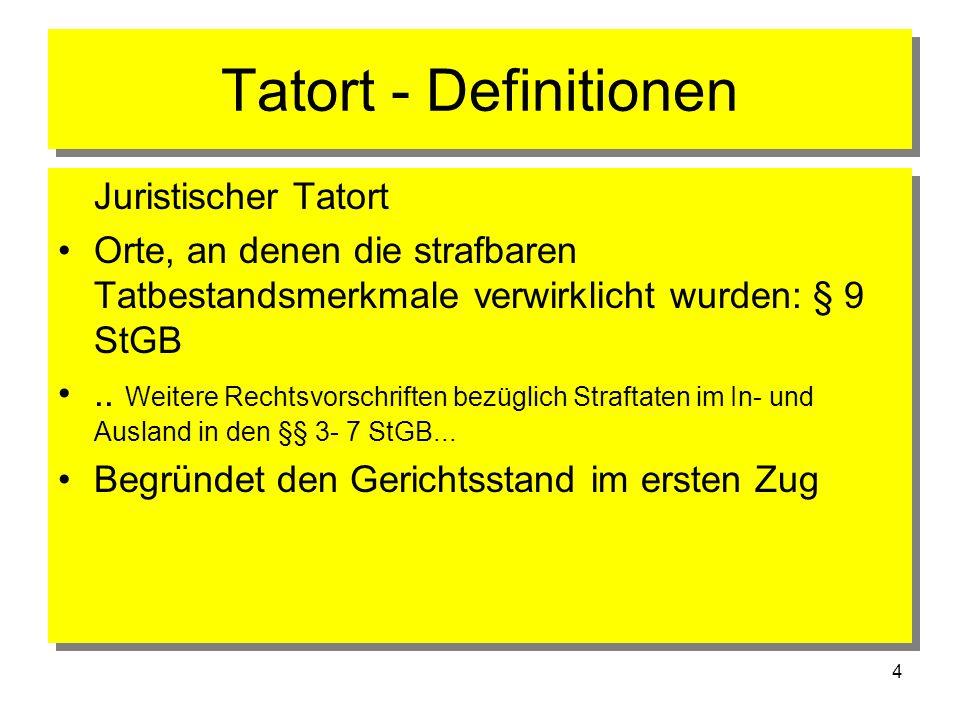 4 Tatort - Definitionen Juristischer Tatort Orte, an denen die strafbaren Tatbestandsmerkmale verwirklicht wurden: § 9 StGB.. Weitere Rechtsvorschrift