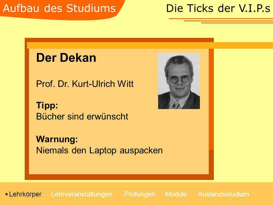 Die Ticks der V.I.P.s LehrkörperLehrveranstaltungenModulePrüfungenAuslandsstudium Aufbau des Studiums Der Prodekan Prof.