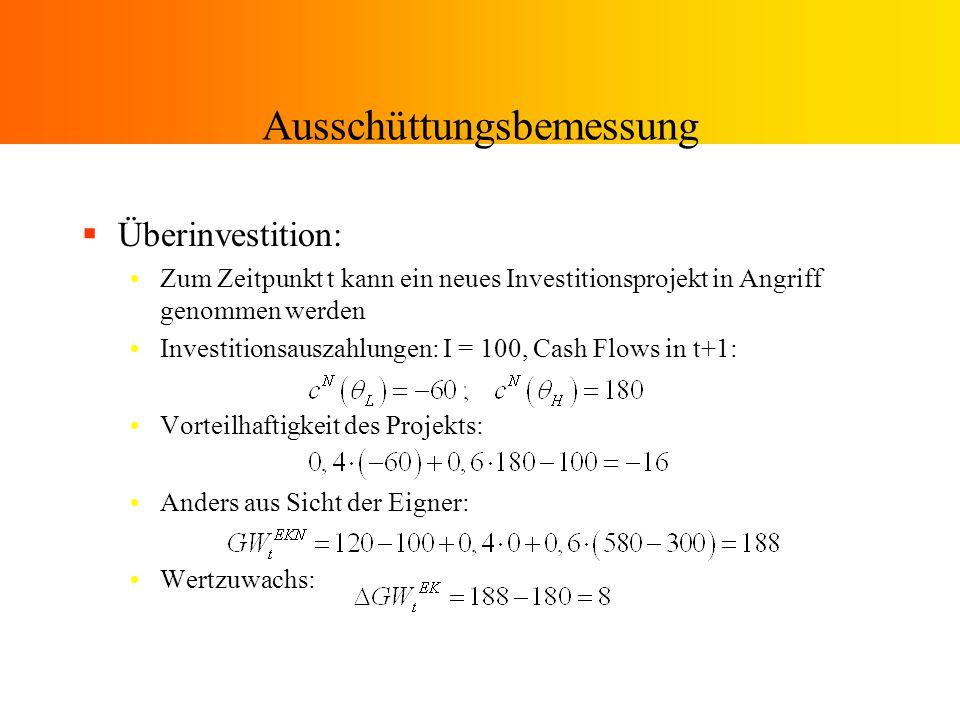 Ausschüttungsbemessung Überinvestition: Zum Zeitpunkt t kann ein neues Investitionsprojekt in Angriff genommen werden Investitionsauszahlungen: I = 10