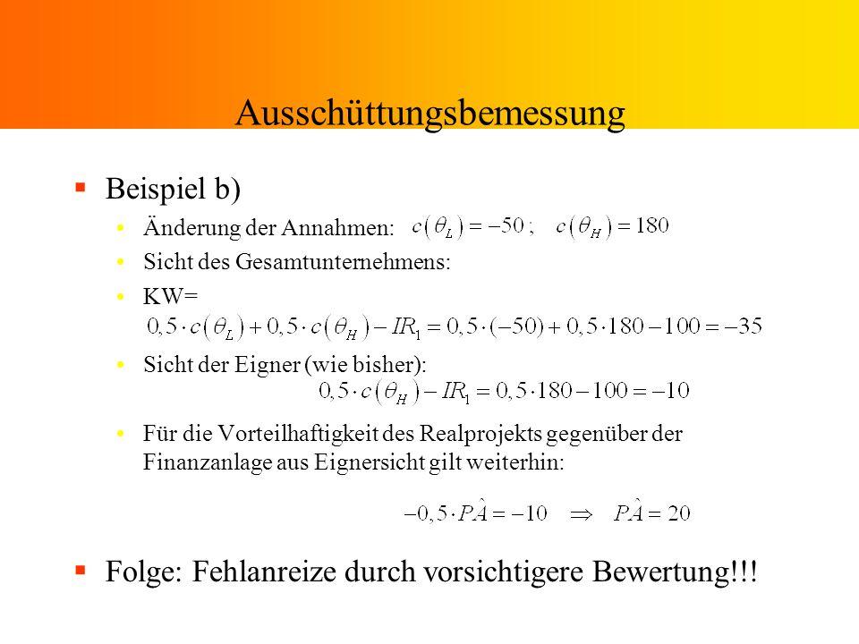 Ausschüttungsbemessung Beispiel b) Änderung der Annahmen: Sicht des Gesamtunternehmens: KW= Sicht der Eigner (wie bisher): Für die Vorteilhaftigkeit d