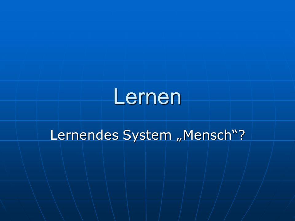 Lernen Lernendes System Mensch?