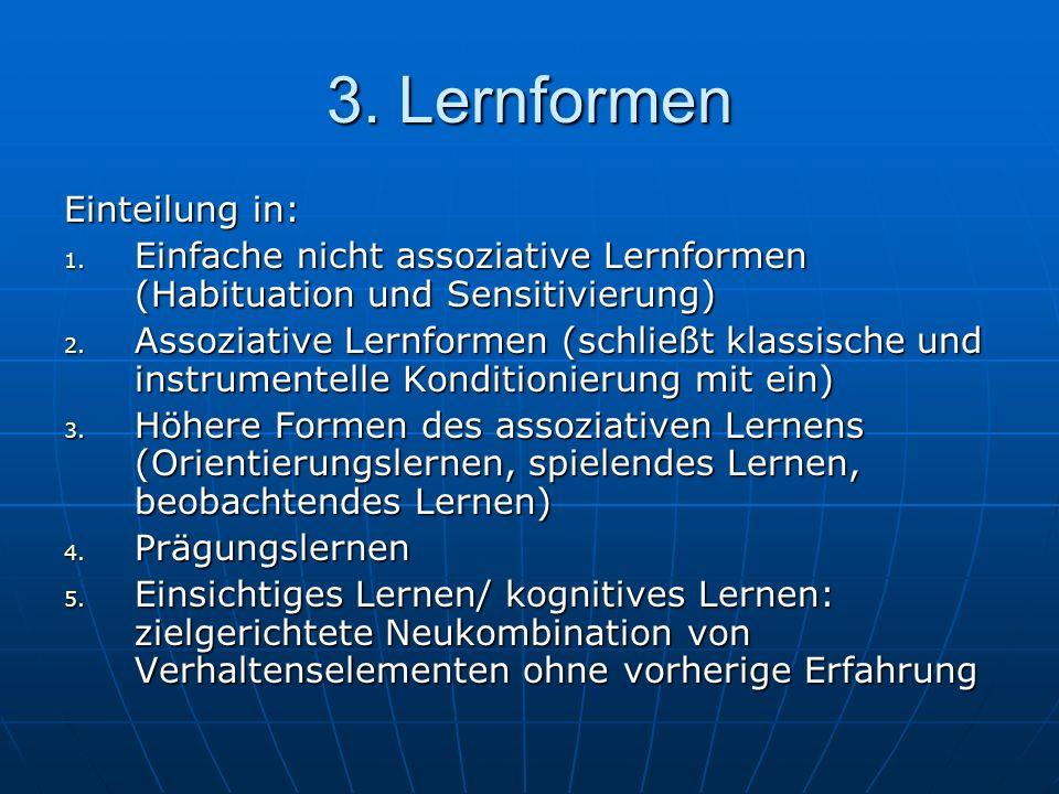 3. Lernformen Einteilung in: 1. Einfache nicht assoziative Lernformen (Habituation und Sensitivierung) 2. Assoziative Lernformen (schließt klassische