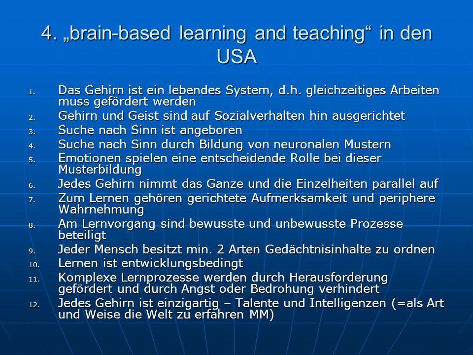 4. brain-based learning and teaching in den USA 1. Das Gehirn ist ein lebendes System, d.h. gleichzeitiges Arbeiten muss gefördert werden 2. Gehirn un