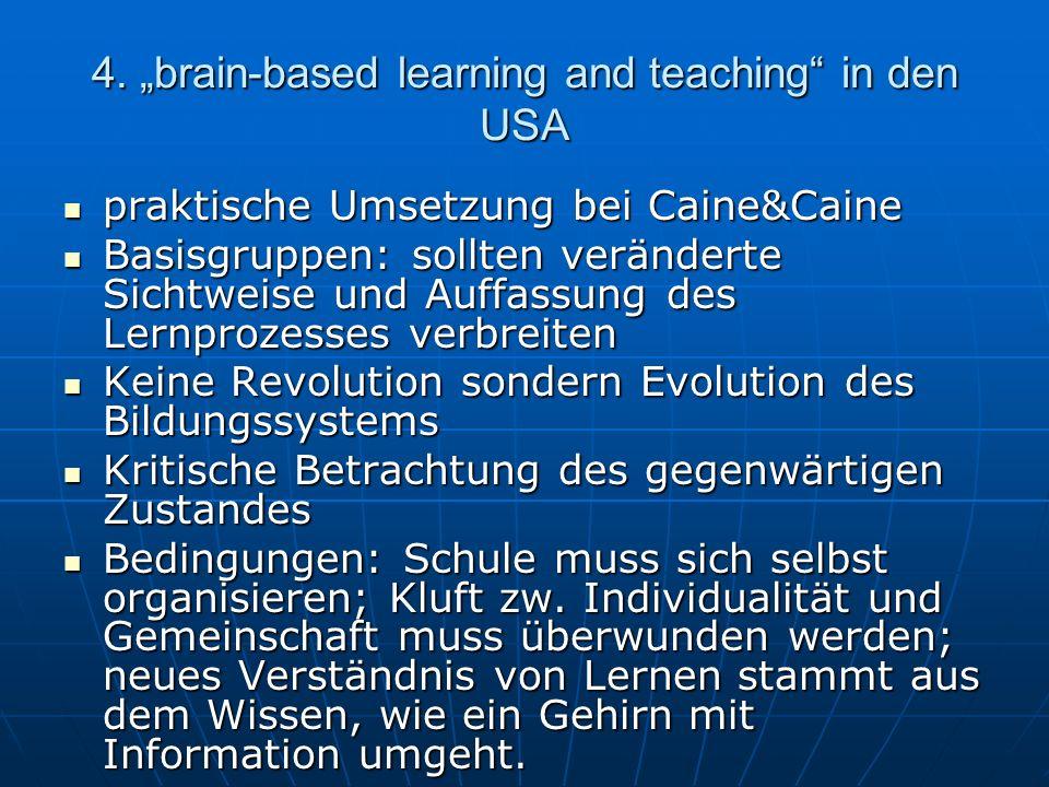 4. brain-based learning and teaching in den USA praktische Umsetzung bei Caine&Caine praktische Umsetzung bei Caine&Caine Basisgruppen: sollten veränd