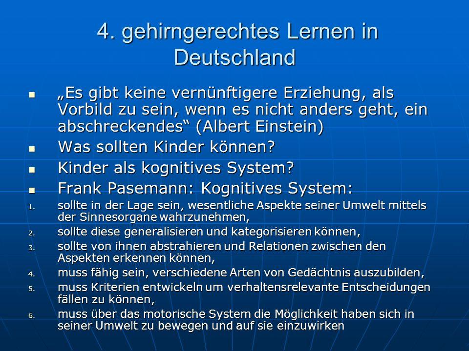 4. gehirngerechtes Lernen in Deutschland 4. gehirngerechtes Lernen in Deutschland Es gibt keine vernünftigere Erziehung, als Vorbild zu sein, wenn es