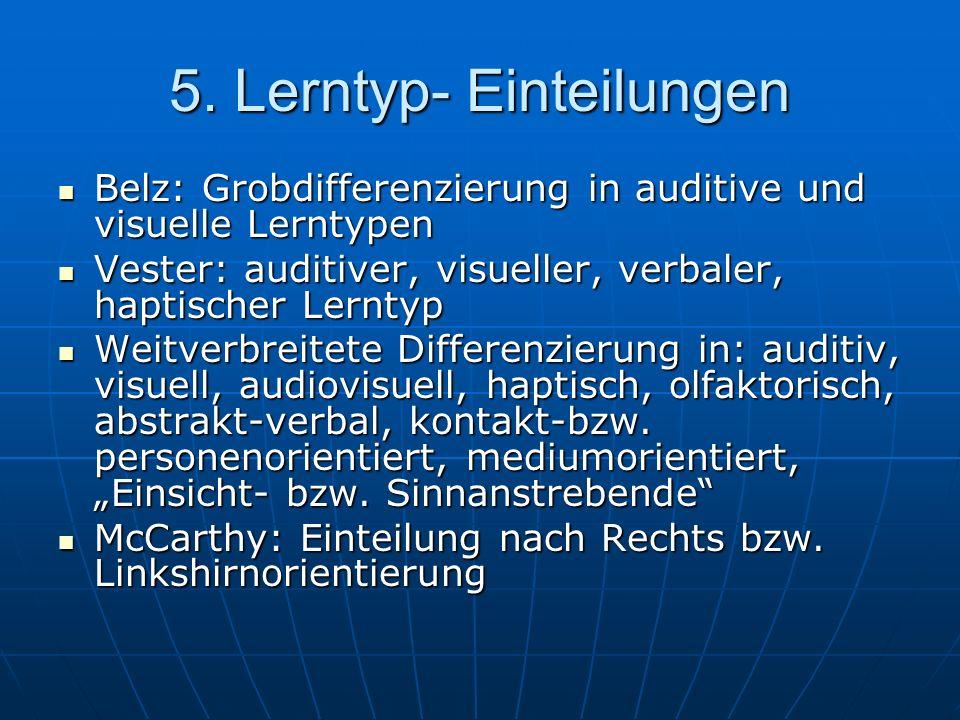5. Lerntyp- Einteilungen Belz: Grobdifferenzierung in auditive und visuelle Lerntypen Belz: Grobdifferenzierung in auditive und visuelle Lerntypen Ves