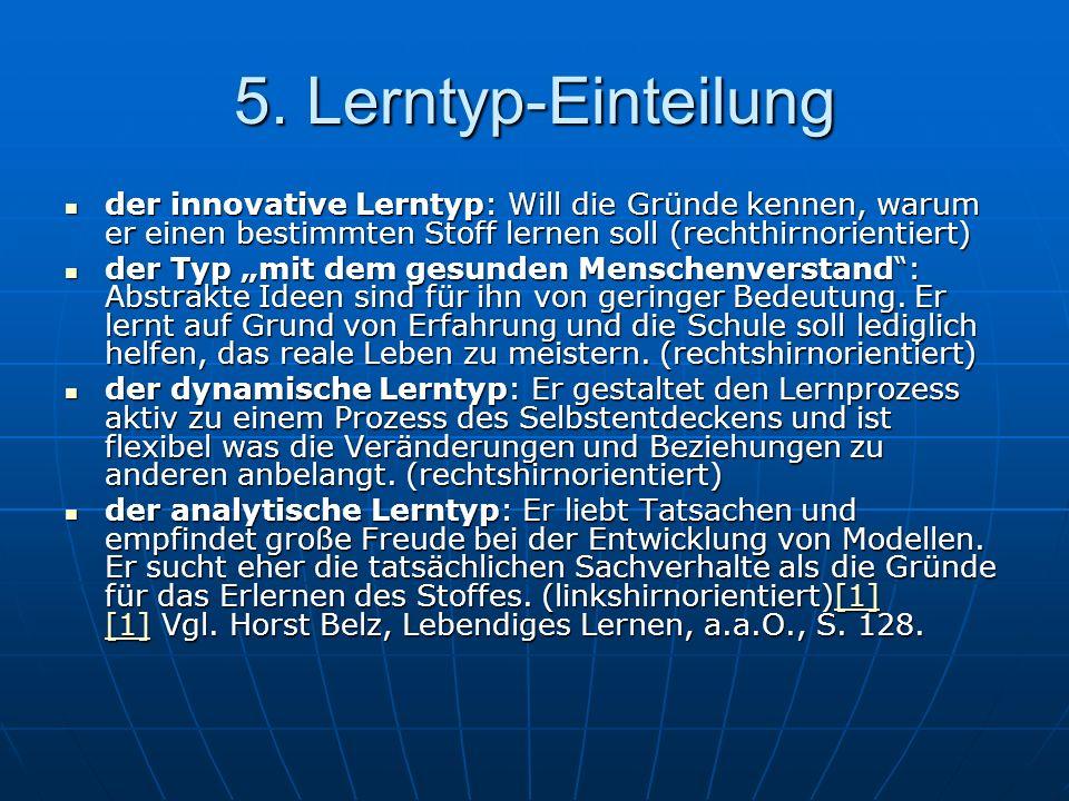 5. Lerntyp-Einteilung der innovative Lerntyp: Will die Gründe kennen, warum er einen bestimmten Stoff lernen soll (rechthirnorientiert) der innovative