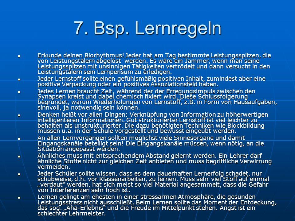 7. Bsp. Lernregeln Erkunde deinen Biorhythmus! Jeder hat am Tag bestimmte Leistungsspitzen, die von Leistungstälern abgelöst werden. Es wäre ein Jamme