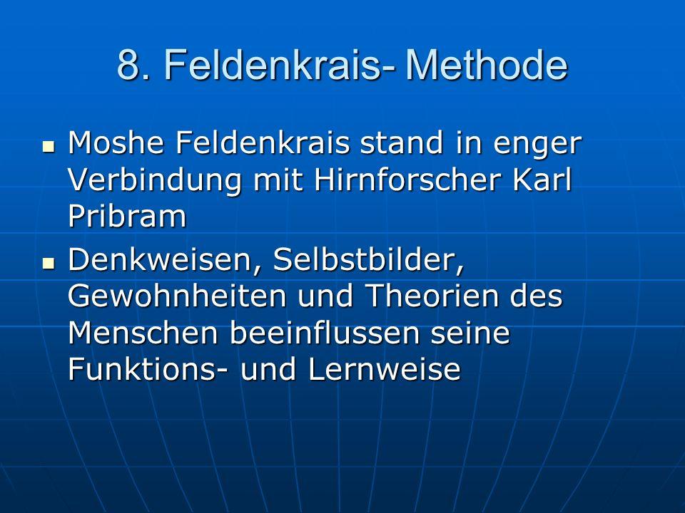 8. Feldenkrais- Methode Moshe Feldenkrais stand in enger Verbindung mit Hirnforscher Karl Pribram Moshe Feldenkrais stand in enger Verbindung mit Hirn
