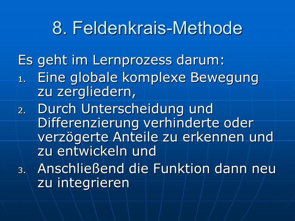 8. Feldenkrais-Methode Es geht im Lernprozess darum: 1. Eine globale komplexe Bewegung zu zergliedern, 2. Durch Unterscheidung und Differenzierung ver