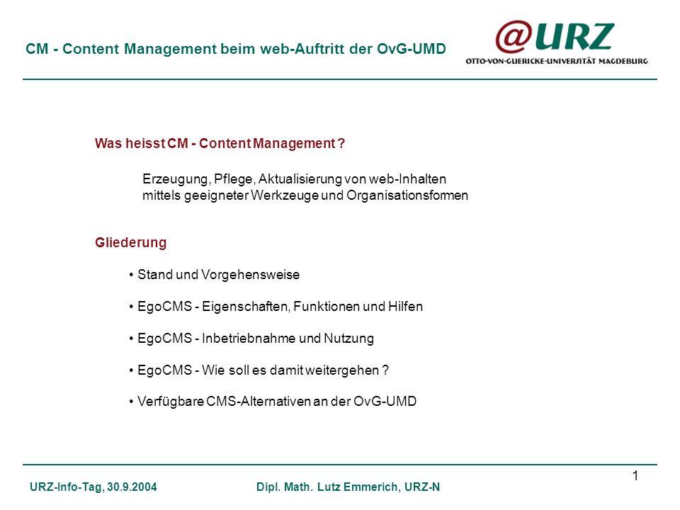 1 CM - Content Management beim web-Auftritt der OvG-UMD URZ-Info-Tag, 30.9.2004Dipl. Math. Lutz Emmerich, URZ-N Was heisst CM - Content Management ? E