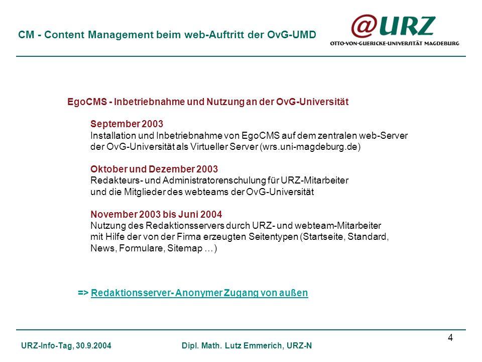 4 CM - Content Management beim web-Auftritt der OvG-UMD URZ-Info-Tag, 30.9.2004Dipl. Math. Lutz Emmerich, URZ-N EgoCMS - Inbetriebnahme und Nutzung an