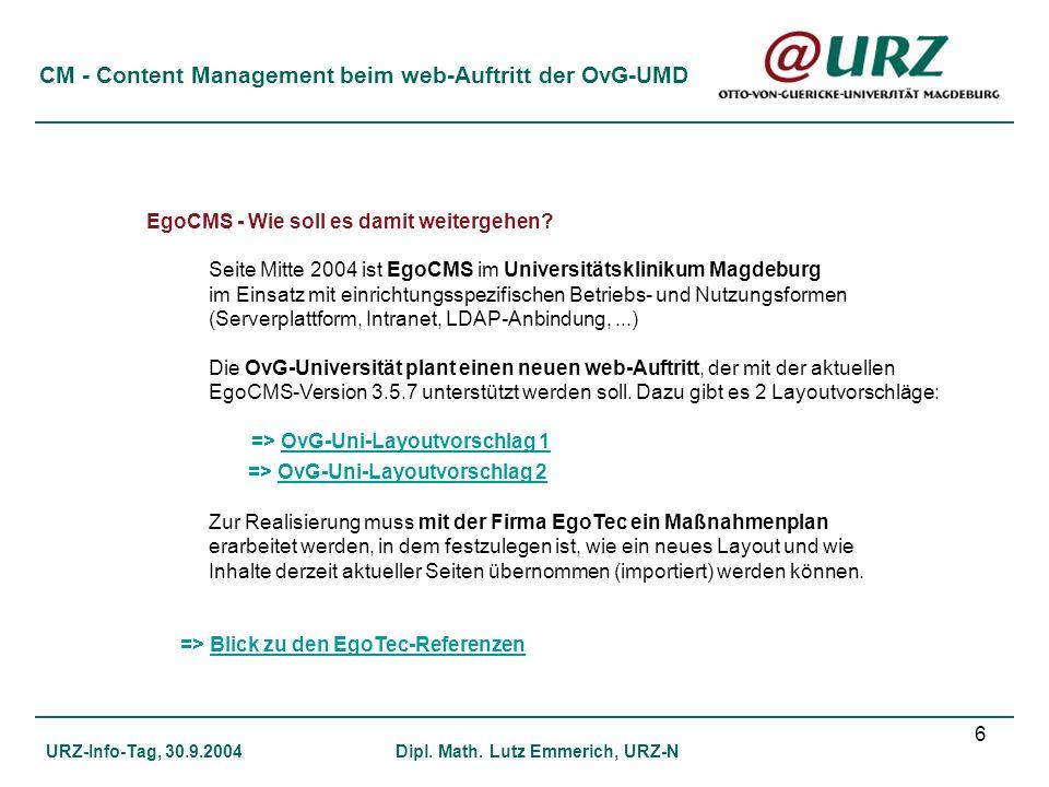 6 CM - Content Management beim web-Auftritt der OvG-UMD URZ-Info-Tag, 30.9.2004Dipl. Math. Lutz Emmerich, URZ-N EgoCMS - Wie soll es damit weitergehen