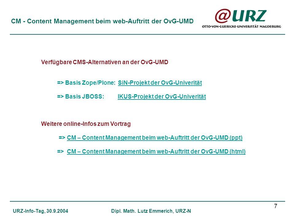 7 CM - Content Management beim web-Auftritt der OvG-UMD URZ-Info-Tag, 30.9.2004Dipl. Math. Lutz Emmerich, URZ-N Verfügbare CMS-Alternativen an der OvG