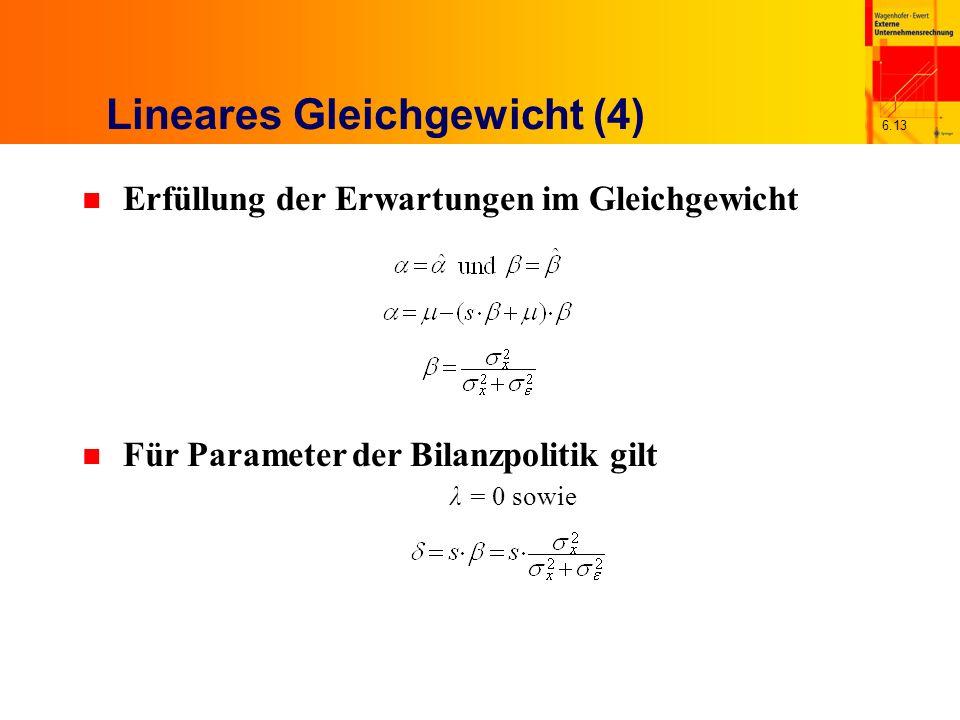 6.13 Lineares Gleichgewicht (4) n Erfüllung der Erwartungen im Gleichgewicht n Für Parameter der Bilanzpolitik gilt λ = 0 sowie