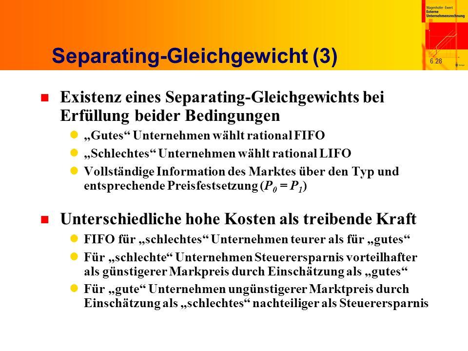 6.28 Separating-Gleichgewicht (3) n Existenz eines Separating-Gleichgewichts bei Erfüllung beider Bedingungen Gutes Unternehmen wählt rational FIFO Sc