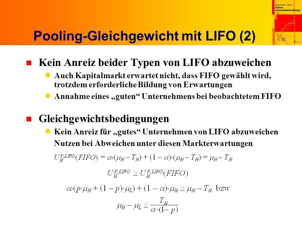 6.30 Pooling-Gleichgewicht mit LIFO (2) n Kein Anreiz beider Typen von LIFO abzuweichen Auch Kapitalmarkt erwartet nicht, dass FIFO gewählt wird, trot