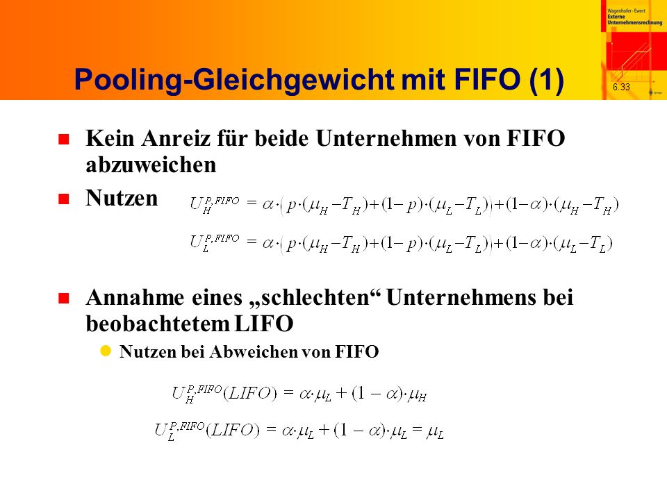 6.33 Pooling-Gleichgewicht mit FIFO (1) n Kein Anreiz für beide Unternehmen von FIFO abzuweichen n Nutzen n Annahme eines schlechten Unternehmens bei